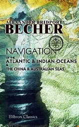 Navigation Atlantic and Indian Oceans and China and Australian Seas by Becher.